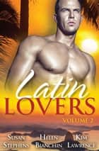 Latin Lovers - Volume 2 - 3 Book Box Set ebook by Helen Bianchin, Susan Stephens, KIM LAWRENCE