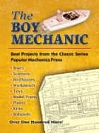The Boy Mechanic - Best Projects from the Classic Popular Mechanics Series ebook by Popular Mechanics