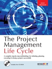 The Project Management Life Cycle: A Complete Step-By-Step Methodology for Initiating, Planning, Executing & Closing a Project Successf ebook by Westland, Jason