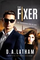 The Fixer ebook by D A Latham