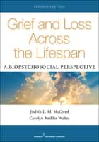 Grief and Loss Across the Lifespan, Second Edition - A Biopsychosocial Perspective ebook by PhD Carolyn Ambler Walter, PhD, LCSW,...
