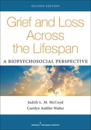 Grief and Loss Across the Lifespan, Second Edition - A Biopsychosocial Perspective ekitaplar by PhD Carolyn Ambler Walter, PhD, LCSW,...