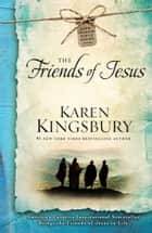 The Friends of Jesus ebook by Karen Kingsbury