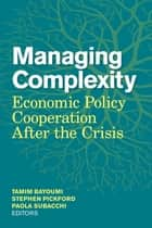 Managing Complexity - Economic Policy Cooperation after the Crisis ebook by Tanim Bayoumi, Stephen Pickford, Paola Subacchi