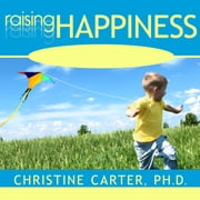 Raising Happiness - 10 Simple Steps for More Joyful Kids and Happier Parents audiobook by Christine Carter, Ph.D.