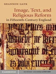 Image, Text, and Religious Reform in Fifteenth-Century England ebook by Shannon Gayk