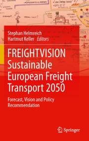 FREIGHTVISION - Sustainable European Freight Transport 2050 - Forecast, Vision and Policy Recommendation ebook by Stephan Helmreich,Hartmut Keller