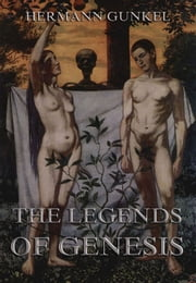 The Legends of Genesis - Extended Annotated Edition ebook by Hermann Gunkel,William Carruth