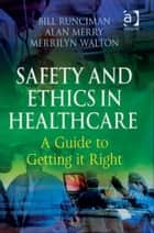 Safety and Ethics in Healthcare: A Guide to Getting it Right ebook by Professor Alan Merry,Professor Merrilyn Walton,Professor Bill Runciman