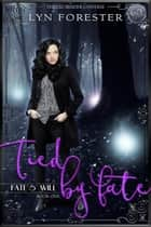 Tied by Fate - Fate's Will, #1 ebook by Lyn Forester