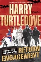 Return Engagement - Settling Accounts, Book One ebook by Harry Turtledove