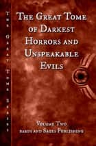 The Great Tome of Darkest Horrors and Unspeakable Evils - The Great Tome Series, #2 eBook by James S. Dorr, Kevin Wallis, Milo James Fowler,...