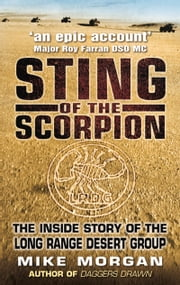 Sting of the Scorpion - The Inside Story of the Long Range Desert Group ebook by Mike Morgan,Major General David Lloyd Owen