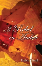 A Rebel in Amber ebook by Debra Thrall