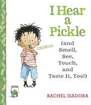 I Hear a Pickle - and Smell, See, Touch, & Taste It, Too! ebook by Rachel Isadora,Rachel Isadora