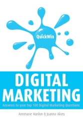 Quick Win Digital Marketing: Answers to your top 100 digital marketing questions ebook by Annmarie Hanlon,Joanna Akins