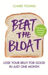 Beat the Bloat - Lose Your Belly for Good in Just One Month ebook by Claire Young