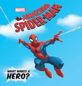 Amazing Spider-Man, The: What Makes a Hero? ebook by Marvel Press