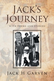 Jacks Journey - With Poems and Stories ebook by Jack H Garven
