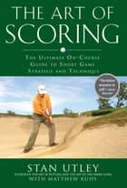 The Art of Scoring ebook by Stan Utley,Matthew Rudy