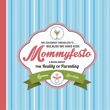 Mommyfesto - We Solemnly Swear ($%*!) . . . Because We Have Kids: A Book about the Reality of Parenting ebook by Leanne Shirtliffe