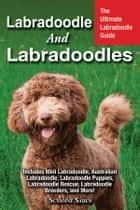 Labradoodle and Labradoodles - The Ultimate Labradoodle Guide Includes Mini Labradoodle, Australian Labradoodle, Labradoodle Puppies, Labradoodle Rescue, Labradoodle Breeders, and More! ebook by Susanne Saben