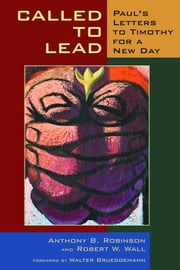 Called to Lead - Paul's Letters to Timothy for a New Day ebook by Anthony B. Robinson,Robert W. Wall