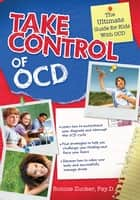 Take Control of OCD - The Ultimate Guide for Kids with OCD ebook by Bonnie Zucker