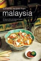 Authentic Recipes from Malaysia ebook by Wendy Hutton,Luca Invernizzi Tettoni