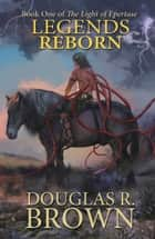 Legends Reborn ebook by Douglas Brown