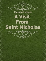 A Visit From Saint Nicholas ebook by Clement Moore