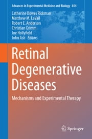 Retinal Degenerative Diseases - Mechanisms and Experimental Therapy ebook by Catherine Bowes Rickman,Matthew M LaVail,Robert E. Anderson,Christian Grimm,Joe Hollyfield,John Ash