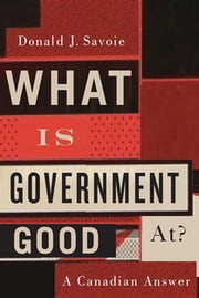 What Is Government Good At? - A Canadian Answer ebook by Donald J. Savoie