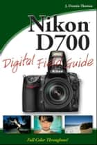 Nikon D700 Digital Field Guide ebook by J. Dennis Thomas