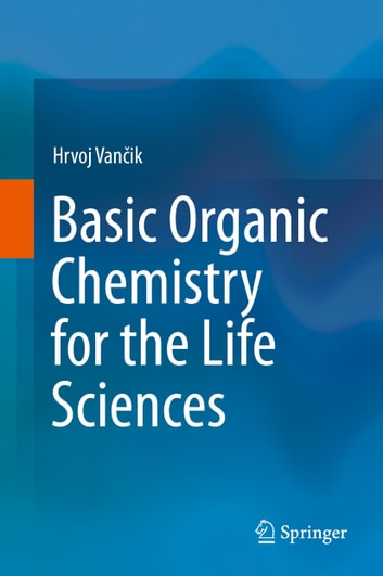 Basic Organic Chemistry for the Life Sciences eBook by Hrvoj Vančik