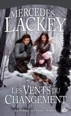 Les Vents du changement - La Trilogie des Vents, T2 ebook by Mercedes Lackey