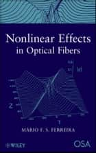 Nonlinear Effects in Optical Fibers ebook by Mario F. Ferreira