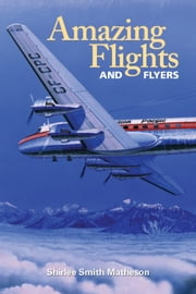 Amazing Flights & Flyers ebook by Shirlee Smith Matheson