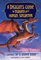 A Dragon's Guide to Making Your Human Smarter ebook by Laurence Yep, Joanne Ryder, Mary GrandPre