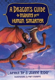 A Dragon's Guide to Making Your Human Smarter ebook by Laurence Yep,Joanne Ryder,Mary GrandPre