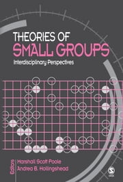 Theories of Small Groups - Interdisciplinary Perspectives ebook by Marshall Scott Poole,Andrea B. Hollingshead