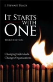 It Starts with One - Changing Individuals Changes Organizations ebook by J. Stewart Black,Hal Gregersen