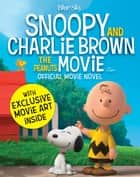 Snoopy & Charlie Brown: The Peanuts Movie Official Movie Novel ebook by Charles M Schulz