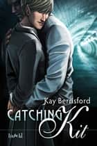 Catching Kit ebook by Kay Berrisford