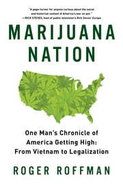 Marijuana Nation: One Man's Chronicle of America Getting High: From Vietnam to Legalization ebook by Roger Roffman