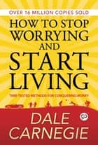 How to Stop Worrying and Start Living ebook by