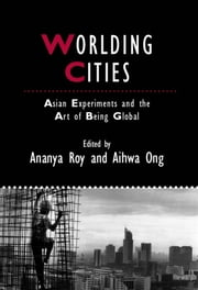 Worlding Cities - Asian Experiments and the Art of Being Global ebook by Ananya Roy,Aihwa Ong