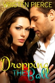Dropping the Ball ebook by Vristen Pierce