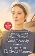 Their Pretend Amish Courtship and An Amish Courtship - Their Pretend Amish Courtship\An Amish Courtship ebook by Patricia Davids, Jan Drexler