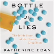 Bottle of Lies - The Inside Story of the Generic Drug Boom audiolivro by Katherine Eban